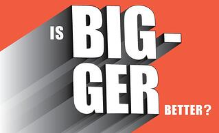 is-bigger-better.jpg